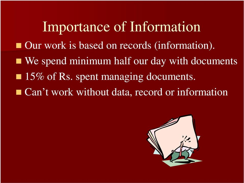 We spend minimum half our day with documents 15%