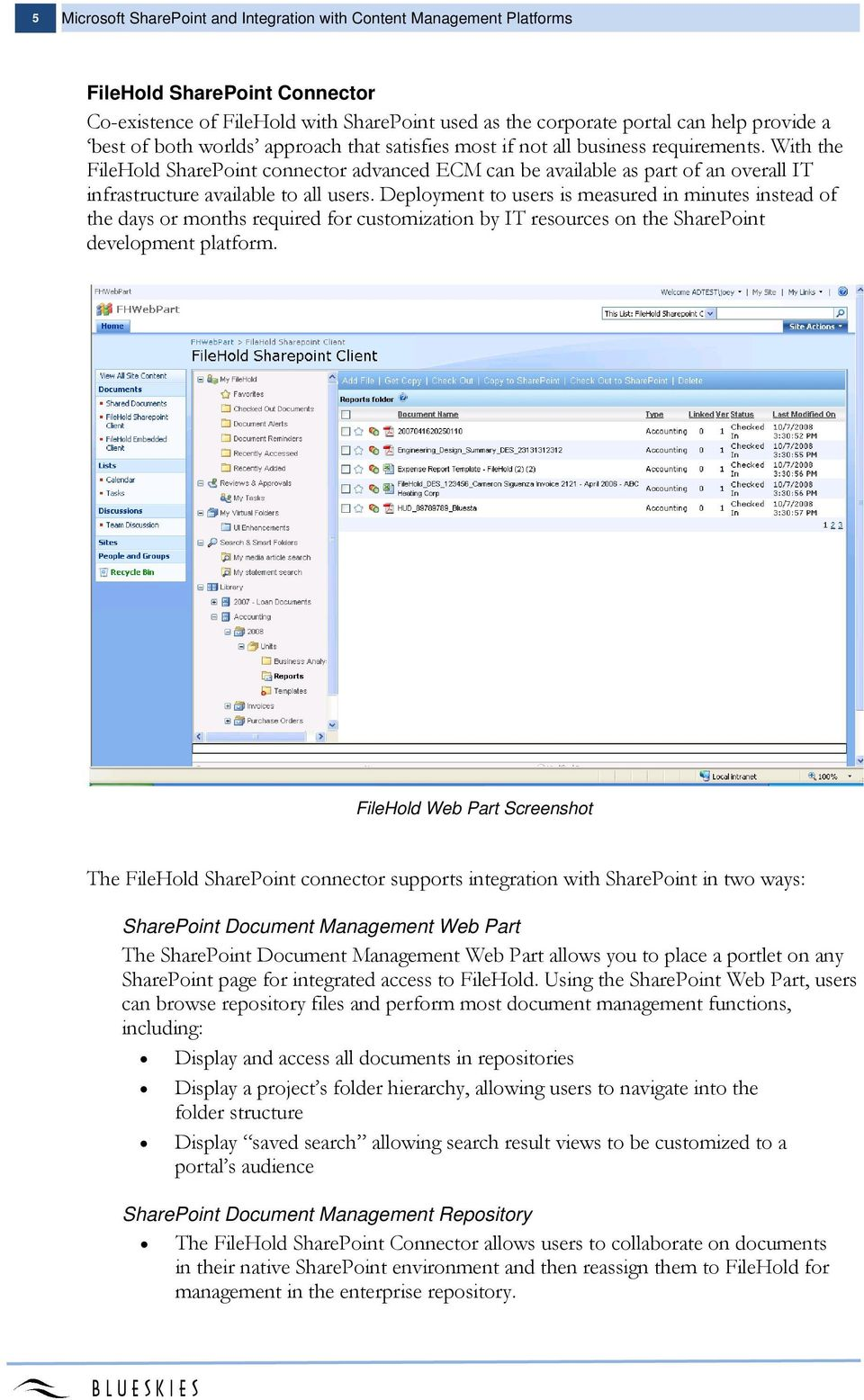 With the FileHold SharePoint connector advanced ECM can be available as part of an overall IT infrastructure available to all users.