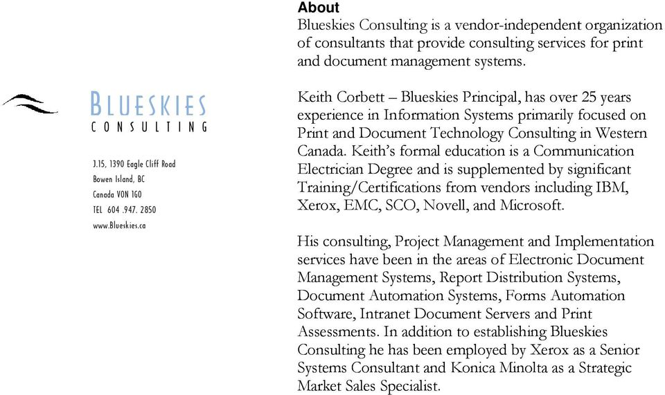ca Keith Corbett Blueskies Principal, has over 25 years experience in Information Systems primarily focused on Print and Document Technology Consulting in Western Canada.
