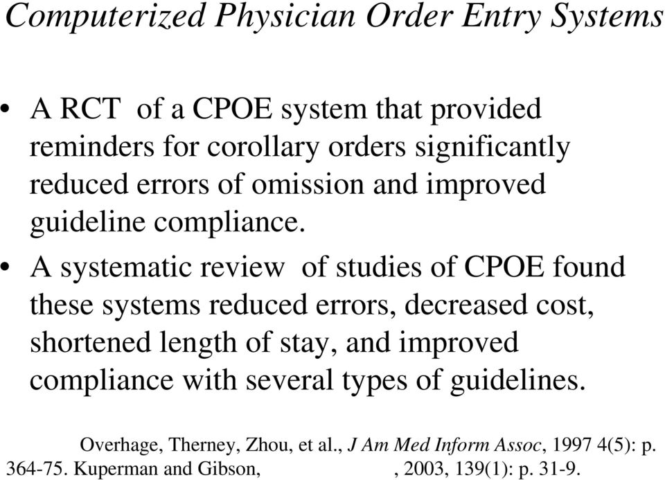A systematic review of studies of CPOE found these systems reduced errors, decreased cost, shortened length of stay, and