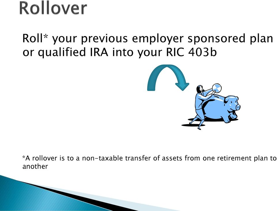 *A rollover is to a non-taxable transfer