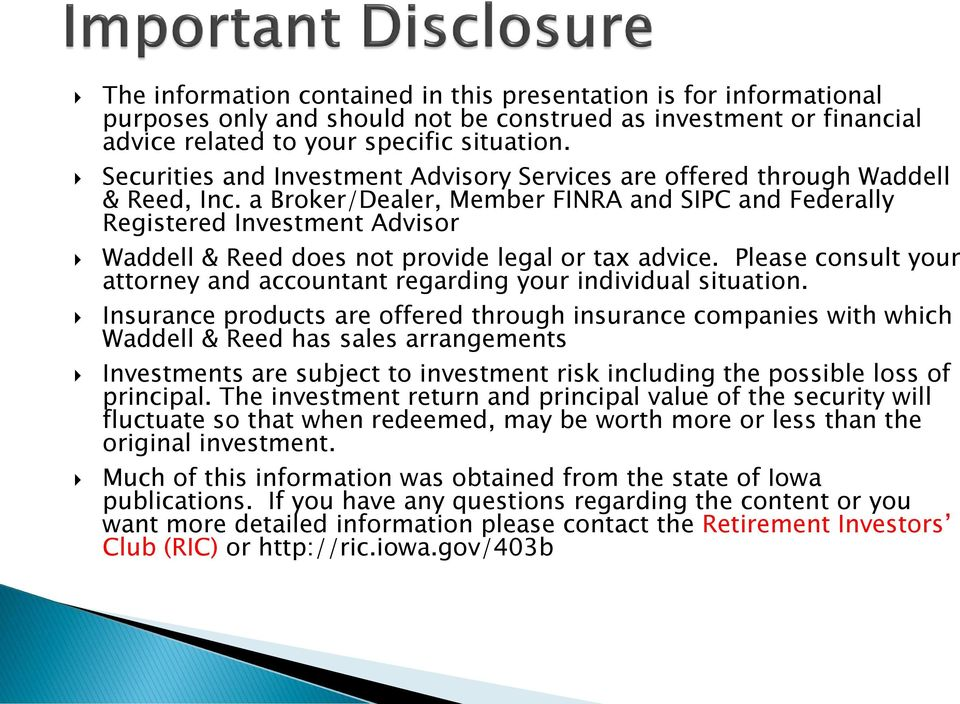 a Broker/Dealer, Member FINRA and SIPC and Federally Registered Investment Advisor Waddell & Reed does not provide legal or tax advice.