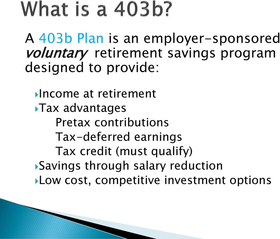 Pretax contributions Tax-deferred earnings Tax credit (must qualify)