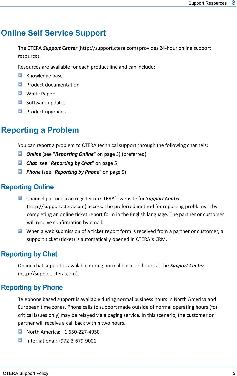 "CTERA technical support through the following channels: Online (see ""Reporting Online"" on page 5) (preferred) Chat (see ""Reporting by Chat"" on page 5) Phone (see ""Reporting by Phone"" on page 5)"