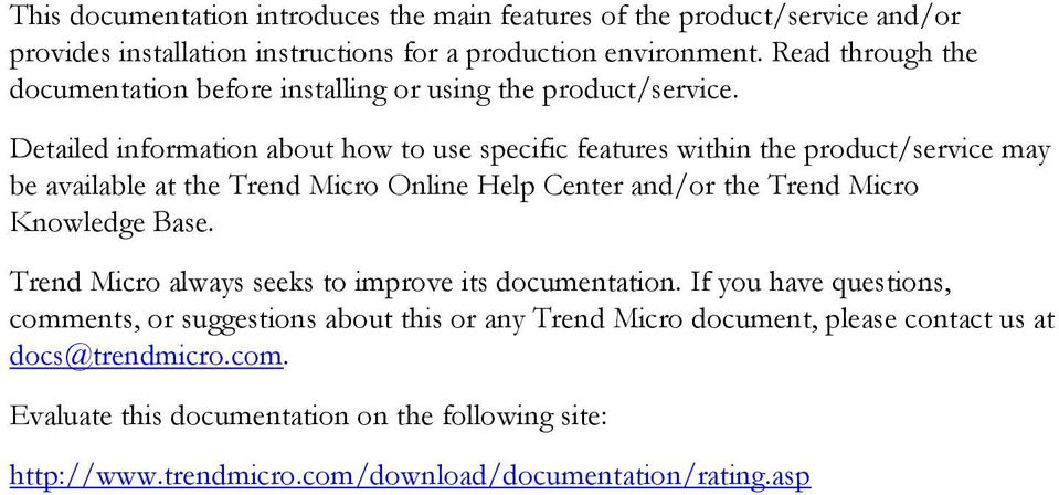 Detailed information about how to use specific features within the product/service may be available at the Trend Micro Online Help Center and/or the Trend Micro Knowledge