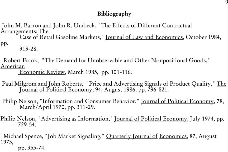 "Paul Milgrom and John Roberts, ""Price and Advertising Signals of Product Quality,"" The Journal of Political Economy, 94, August 1986, pp. 796-821."