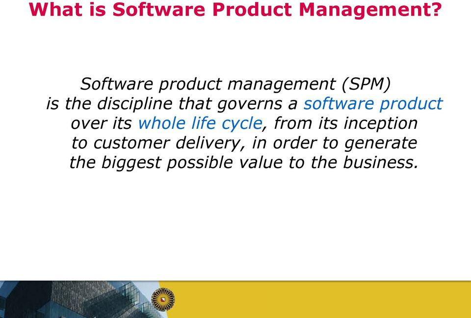 governs a software product over its whole life cycle, from its
