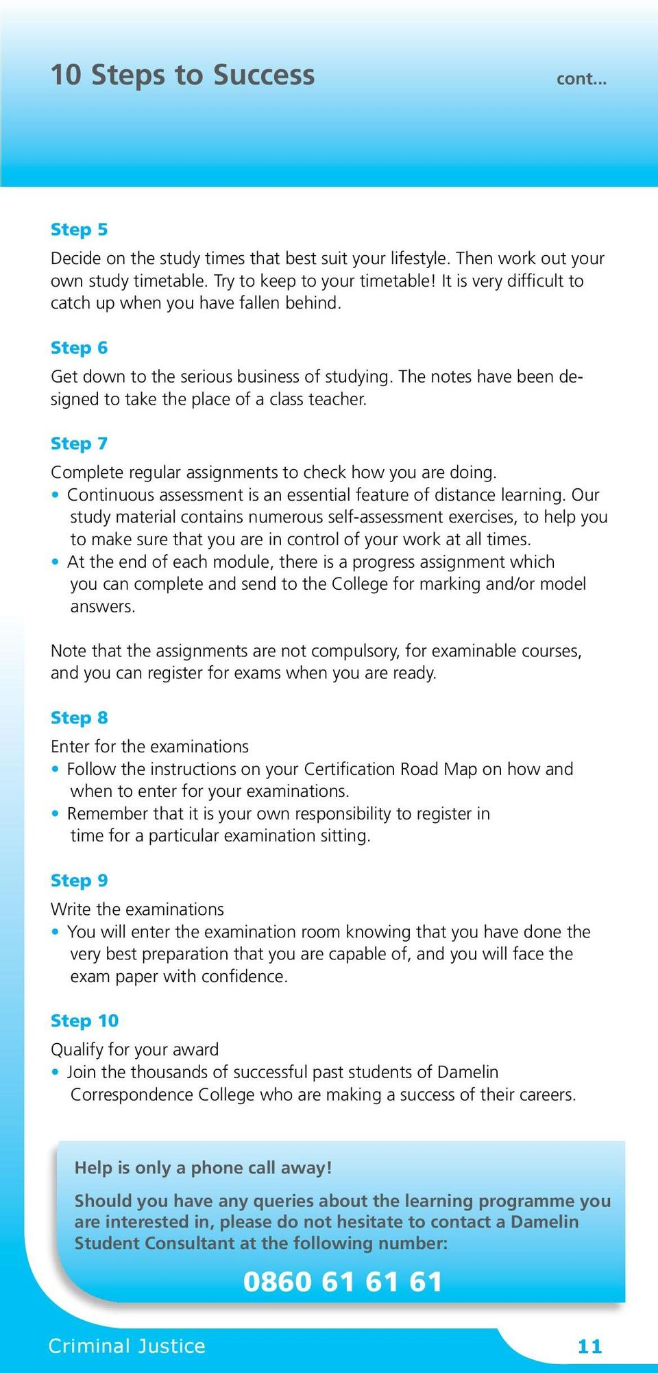 Step 7 Complete regular assignments to check how you are doing. Continuous assessment is an essential feature of distance learning.