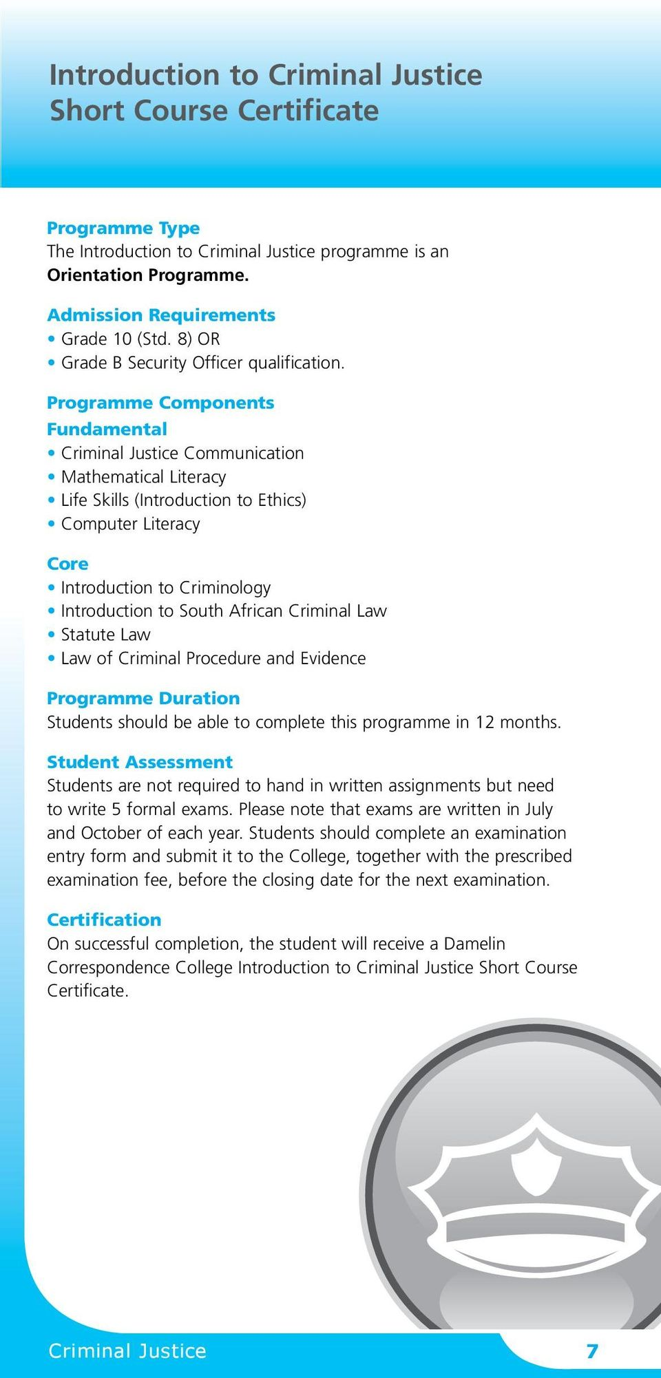 Programme Components Fundamental Criminal Justice Communication Mathematical Literacy Life Skills (Introduction to Ethics) Computer Literacy Core Introduction to Criminology Introduction to South