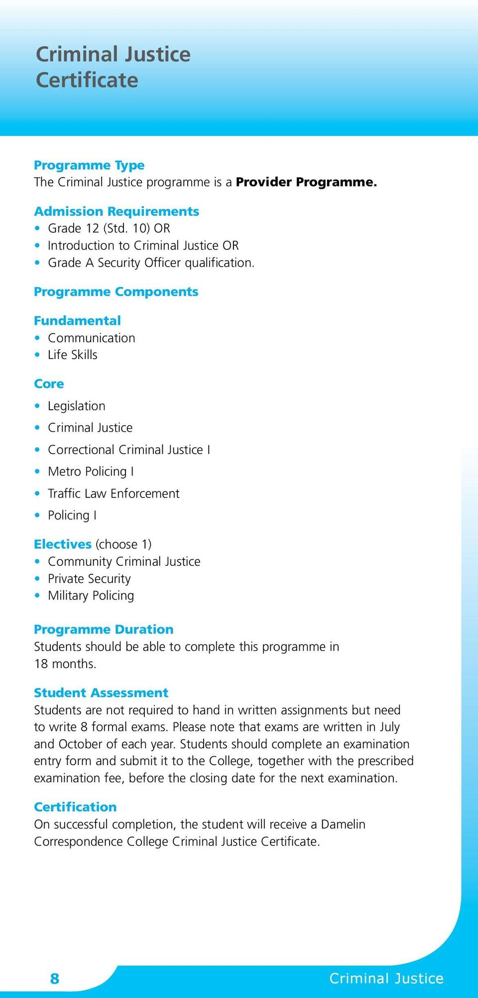 Programme Components Fundamental Communication Life Skills Core Legislation Criminal Justice Correctional Criminal Justice I Metro Policing I Traffic Law Enforcement Policing I Electives (choose 1)