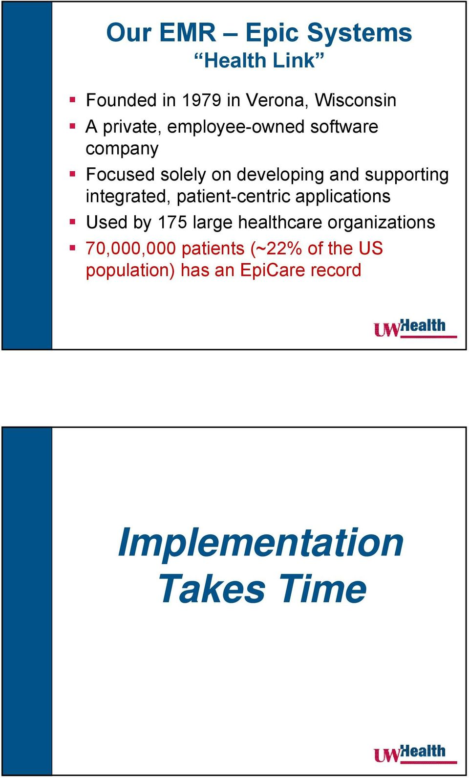 integrated, patient-centric applications Used by 175 large healthcare organizations