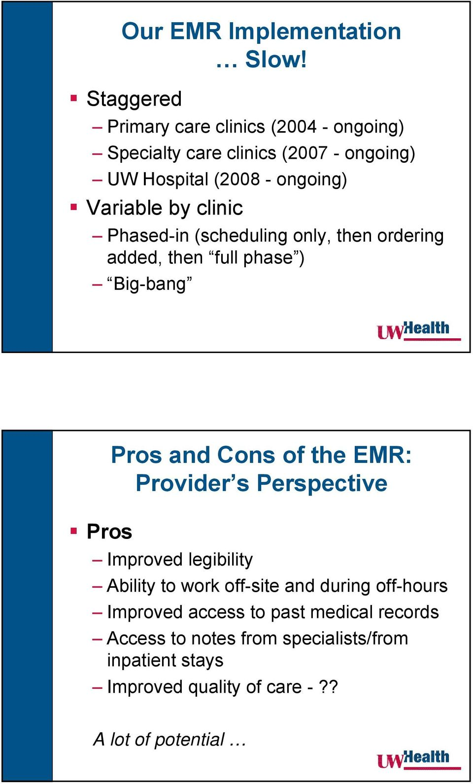 by clinic Phased-in (scheduling only, then ordering added, then full phase ) Big-bang Pros Pros and Cons of the EMR: Provider