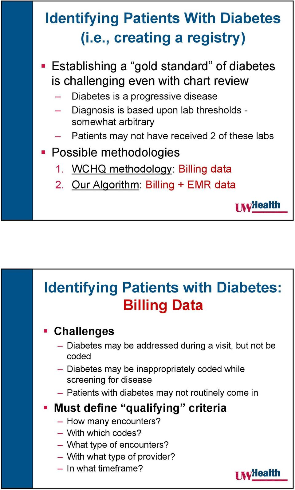 Our Algorithm: Billing + EMR data Identifying Patients with Diabetes: Billing Data Challenges Diabetes may be addressed during a visit, but not be coded Diabetes may be inappropriately