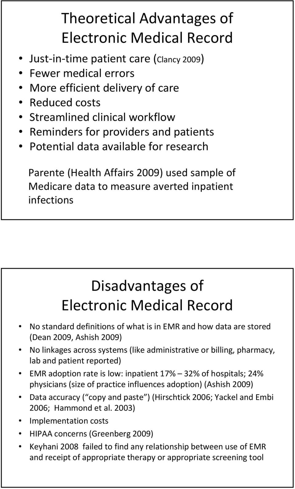 Record No standard definitions of what is in EMR and how data are stored (Dean 2009, Ashish 2009) No linkages across systems (like administrative or billing, pharmacy, lab and patient reported) EMR