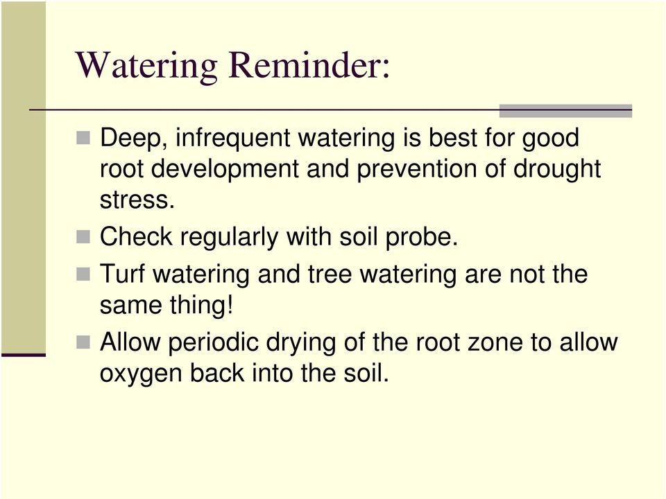 Check regularly with soil probe.