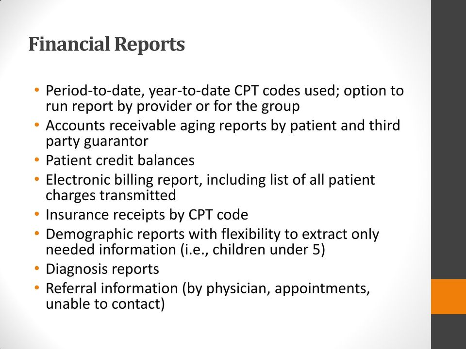 list of all patient charges transmitted Insurance receipts by CPT code Demographic reports with flexibility to extract only