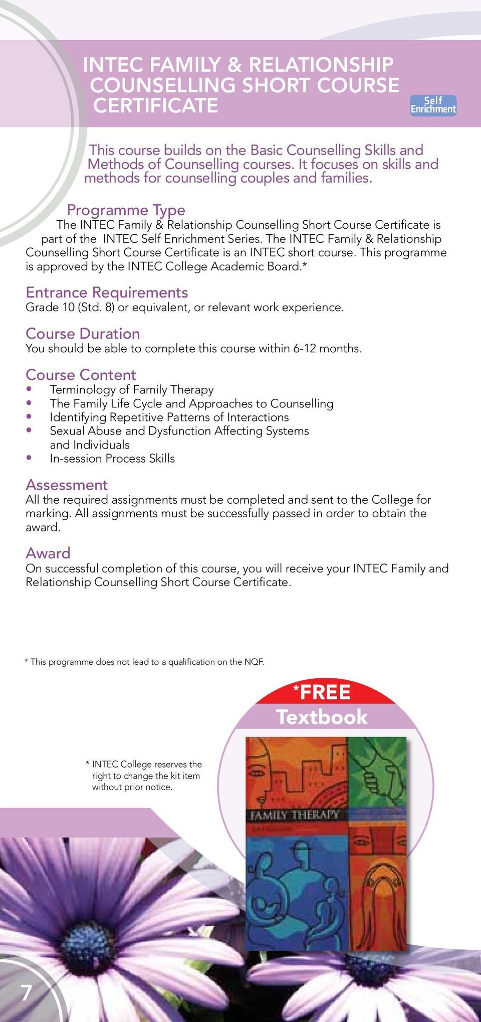 The INTEC Family & Relationship Counselling Short Course Certificate is an INTEC short course. This programme is approved by the INTEC College Academic Board.* Entrance Requirements Grade 10 (Std.