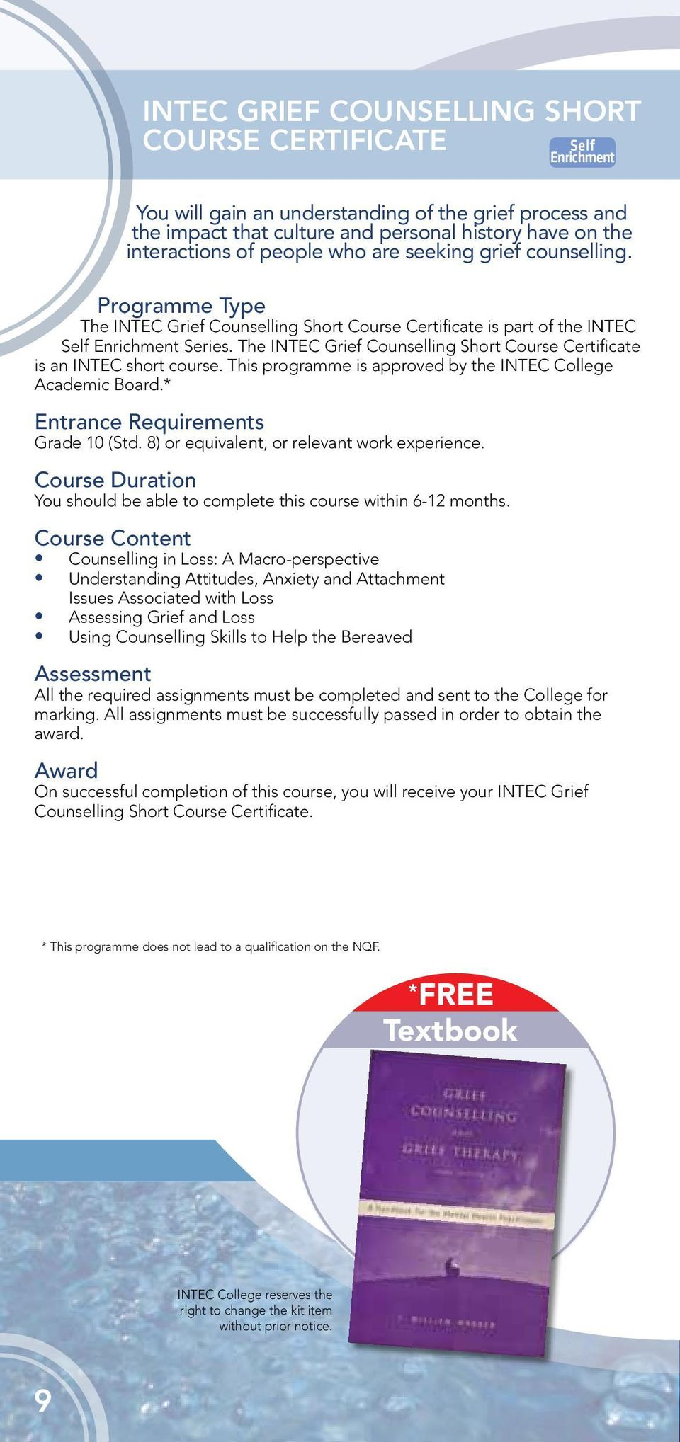 The INTEC Grief Counselling Short Course Certificate is an INTEC short course. This programme is approved by the INTEC College Academic Board.* Entrance Requirements Grade 10 (Std.