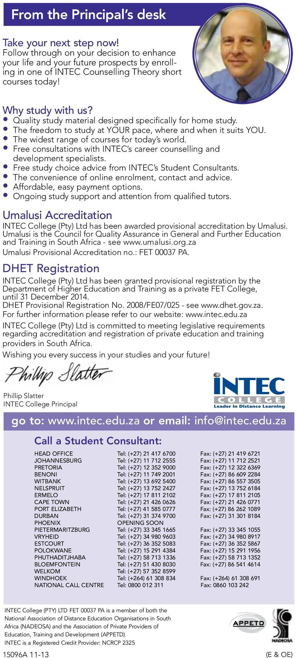 Free consultations with INTEC s career counselling and development specialists. Free study choice advice from INTEC s Student Consultants. The convenience of online enrolment, contact and advice.