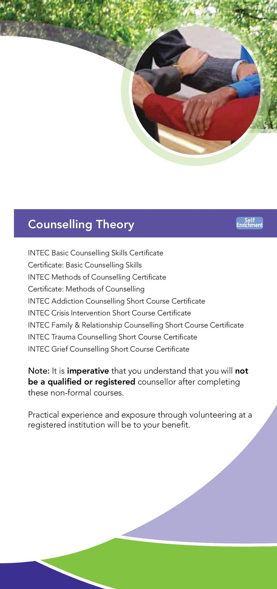 Certificate INTEC Trauma Counselling Short Course Certificate INTEC Grief Counselling Short Course Certificate Note: It is imperative that you understand that you will not