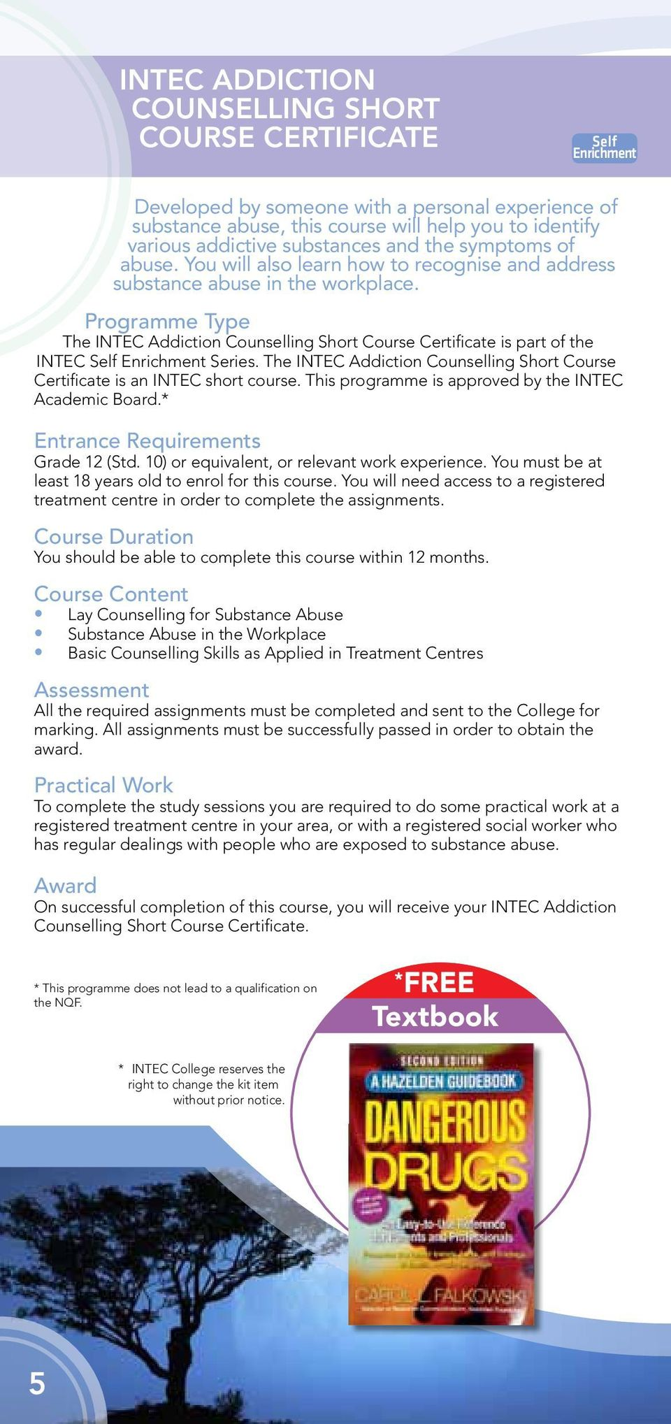 Programme Type The INTEC Addiction Counselling Short Course Certificate is part of the INTEC Series. The INTEC Addiction Counselling Short Course Certificate is an INTEC short course.