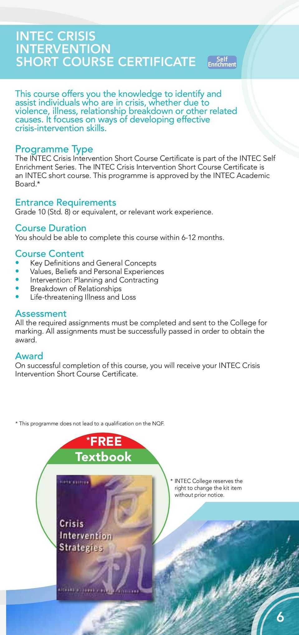 The INTEC Crisis Intervention Short Course Certificate is an INTEC short course. This programme is approved by the INTEC Academic Board.* Entrance Requirements Grade 10 (Std.