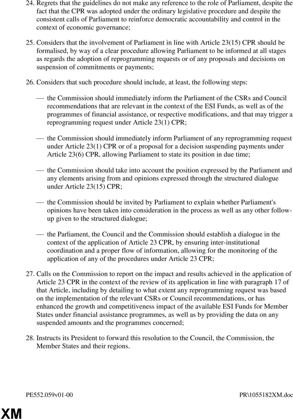 Considers that the involvement of Parliament in line with Article 23(15) CPR should be formalised, by way of a clear procedure allowing Parliament to be informed at all stages as regards the adoption