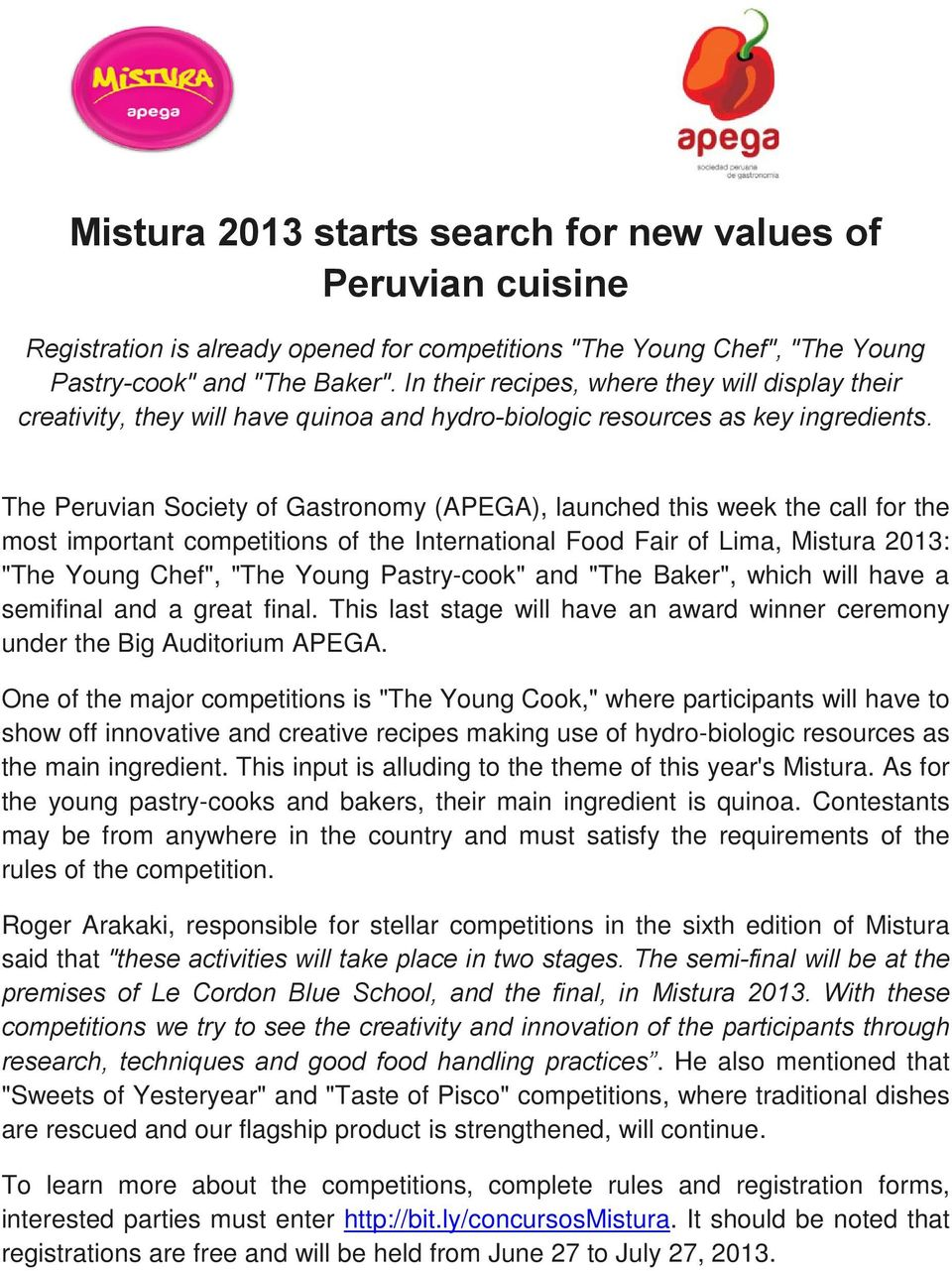 "The Peruvian Society of Gastronomy (APEGA), launched this week the call for the most important competitions of the International Food Fair of Lima, Mistura 2013: ""The Young Chef"", ""The Young"