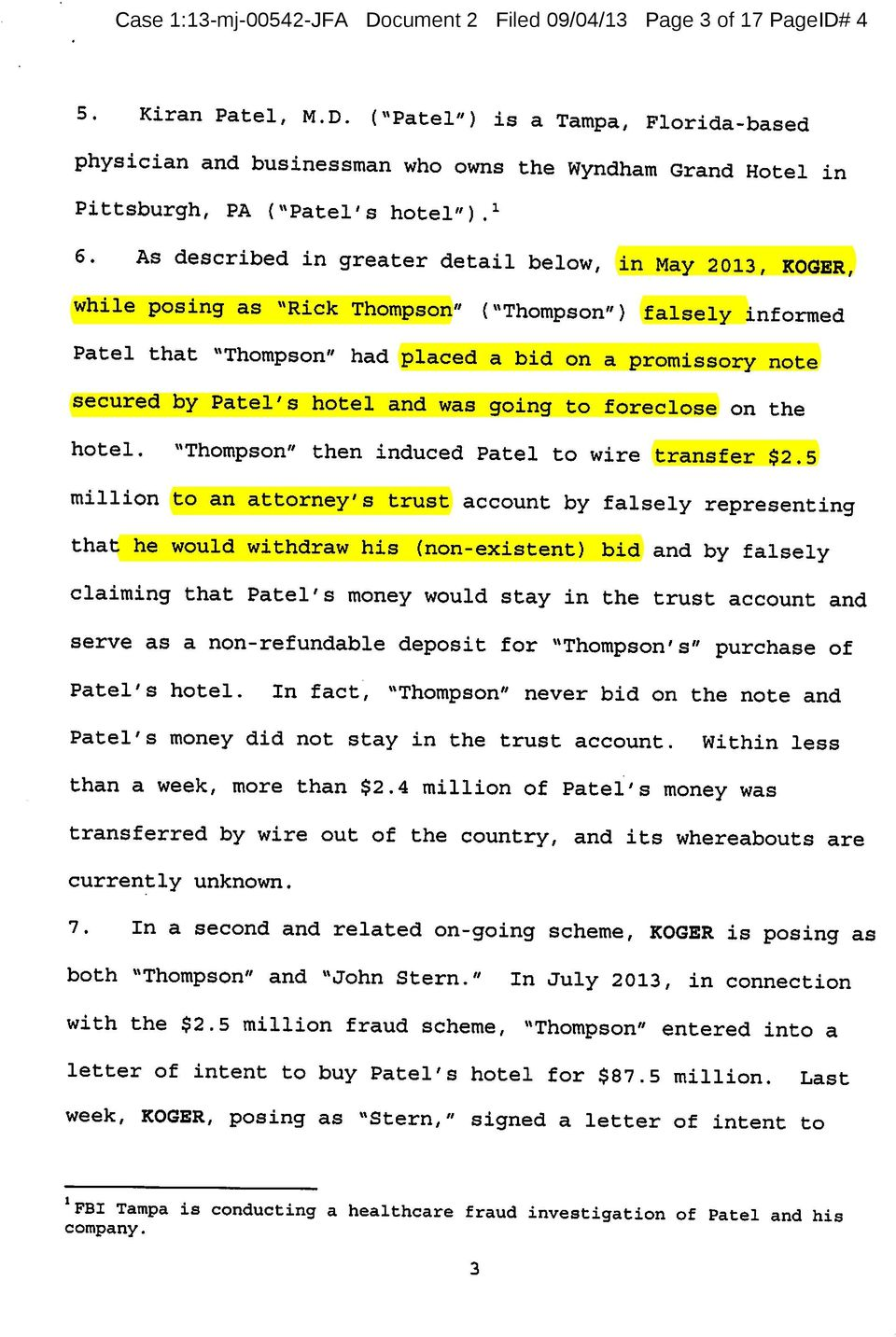 "Patel's hotel and was going to foreclose on the hotel. ""Thompson"" then induced Patel to wire transfer $2."
