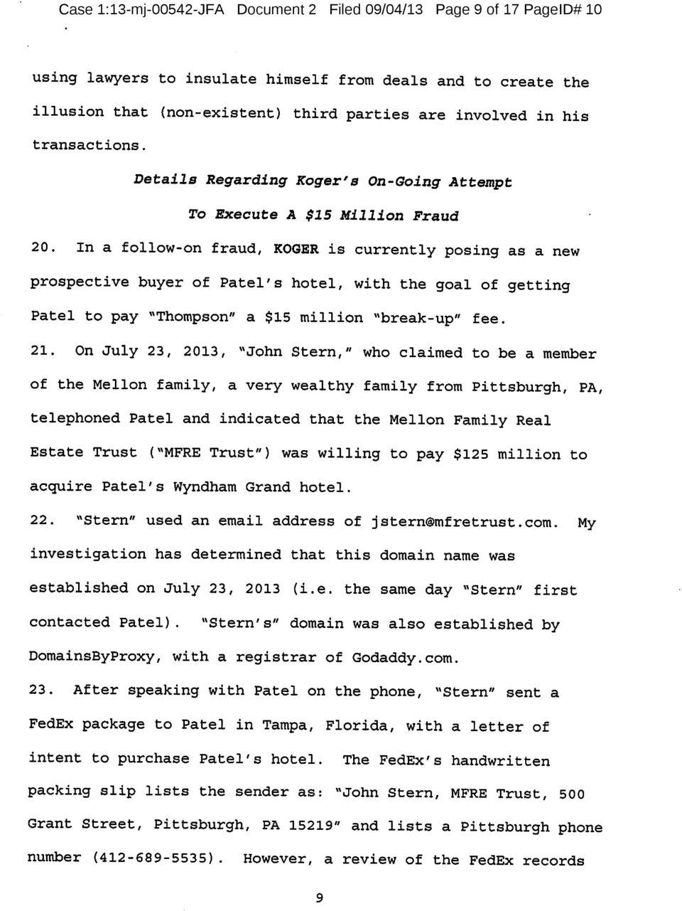 "In a follow-on fraud, ROGER is currently posing as a new prospective buyer of Patel's hotel, with the goal of getting Patel to pay ""Thompson"" a $15 million ""break-up"" fee. 21."