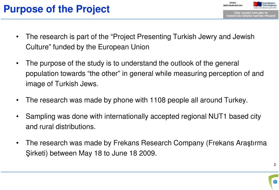 Turkish Jews. The research was made by phone with 1108 people all around Turkey.