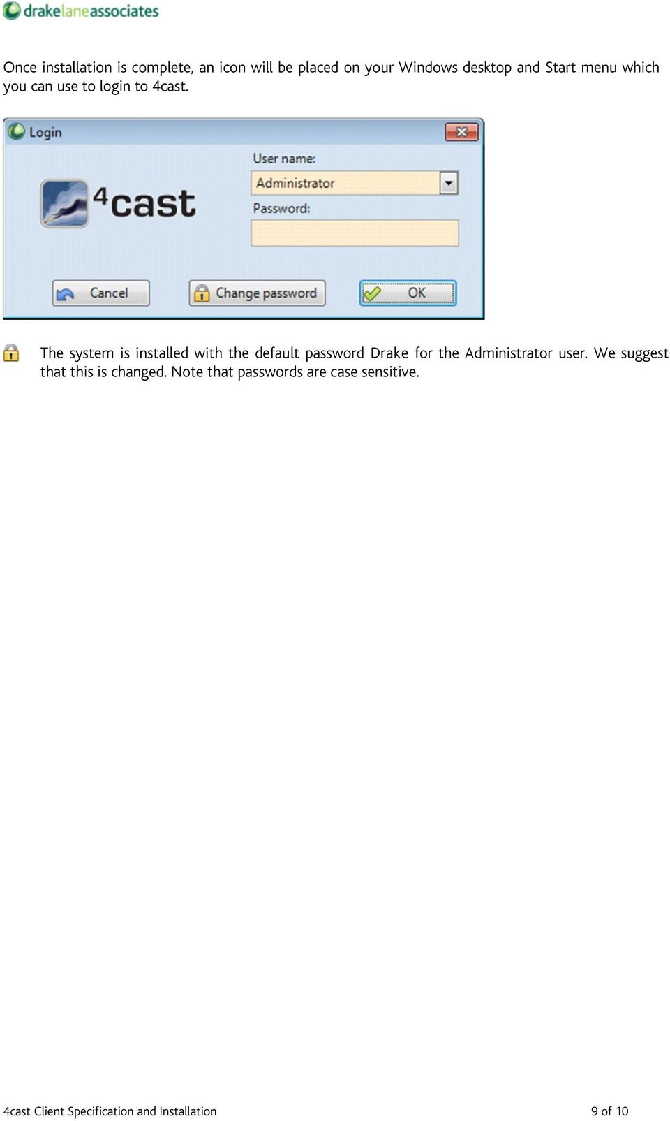 The system is installed with the default password Drake for the Administrator user.