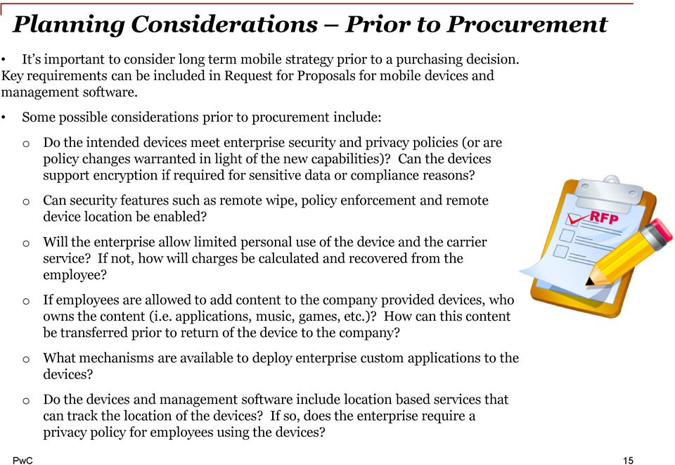 Some possible considerations prior to procurement include: o Do the intended devices meet enterprise security and privacy policies (or are policy changes warranted in light of the new capabilities)?