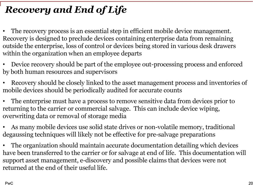 an employee departs Device recovery should be part of the employee out-processing process and enforced by both human resources and supervisors Recovery should be closely linked to the asset