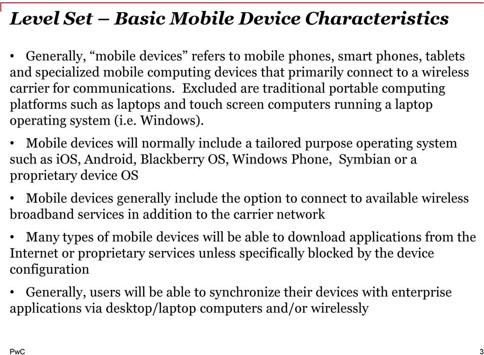 Mobile devices will normally include a tailored purpose operating system such as ios, Android, Blackberry OS, Windows Phone, Symbian or a proprietary device OS Mobile devices generally include the
