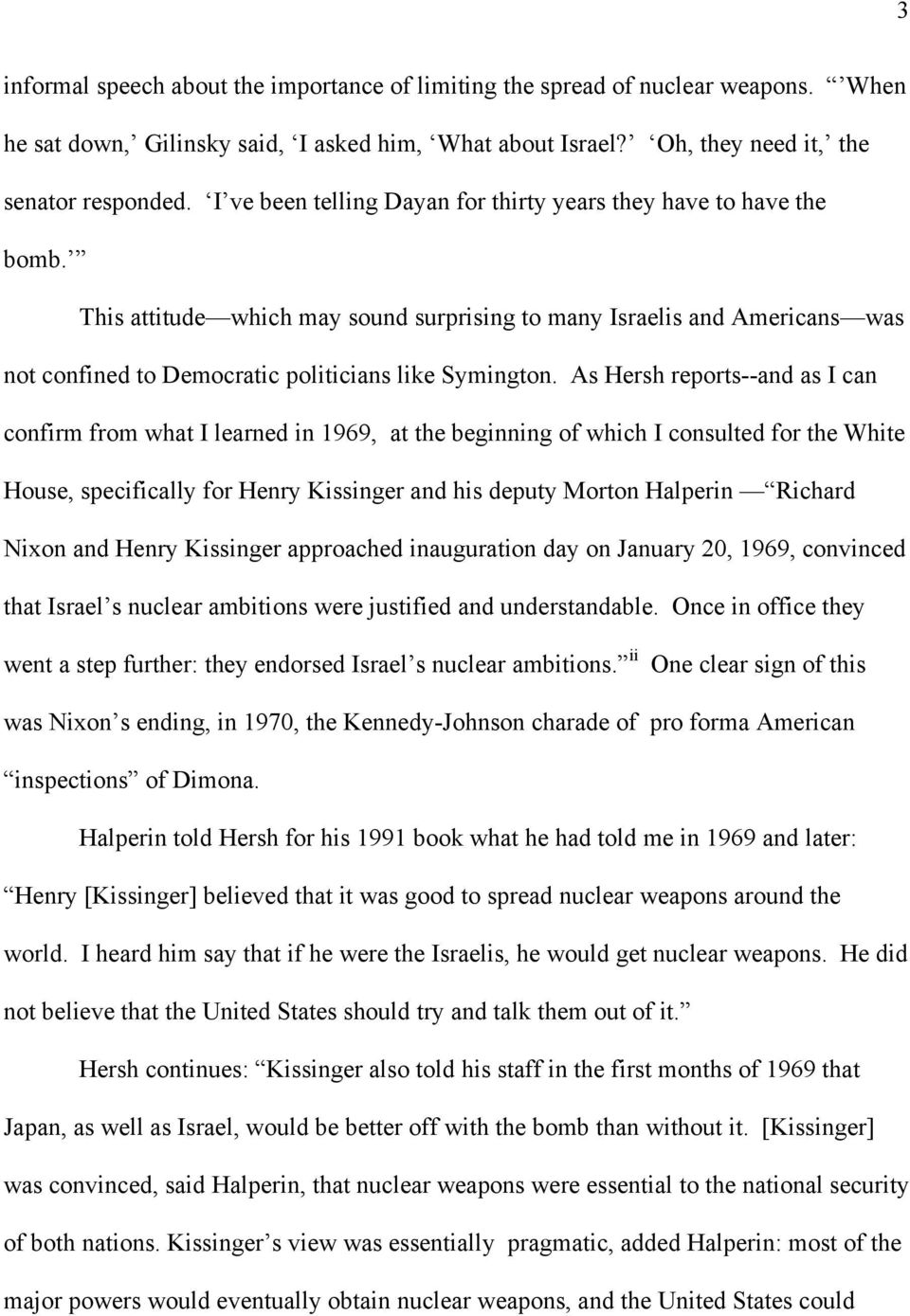 As Hersh reports--and as I can confirm from what I learned in 1969, at the beginning of which I consulted for the White House, specifically for Henry Kissinger and his deputy Morton Halperin Richard