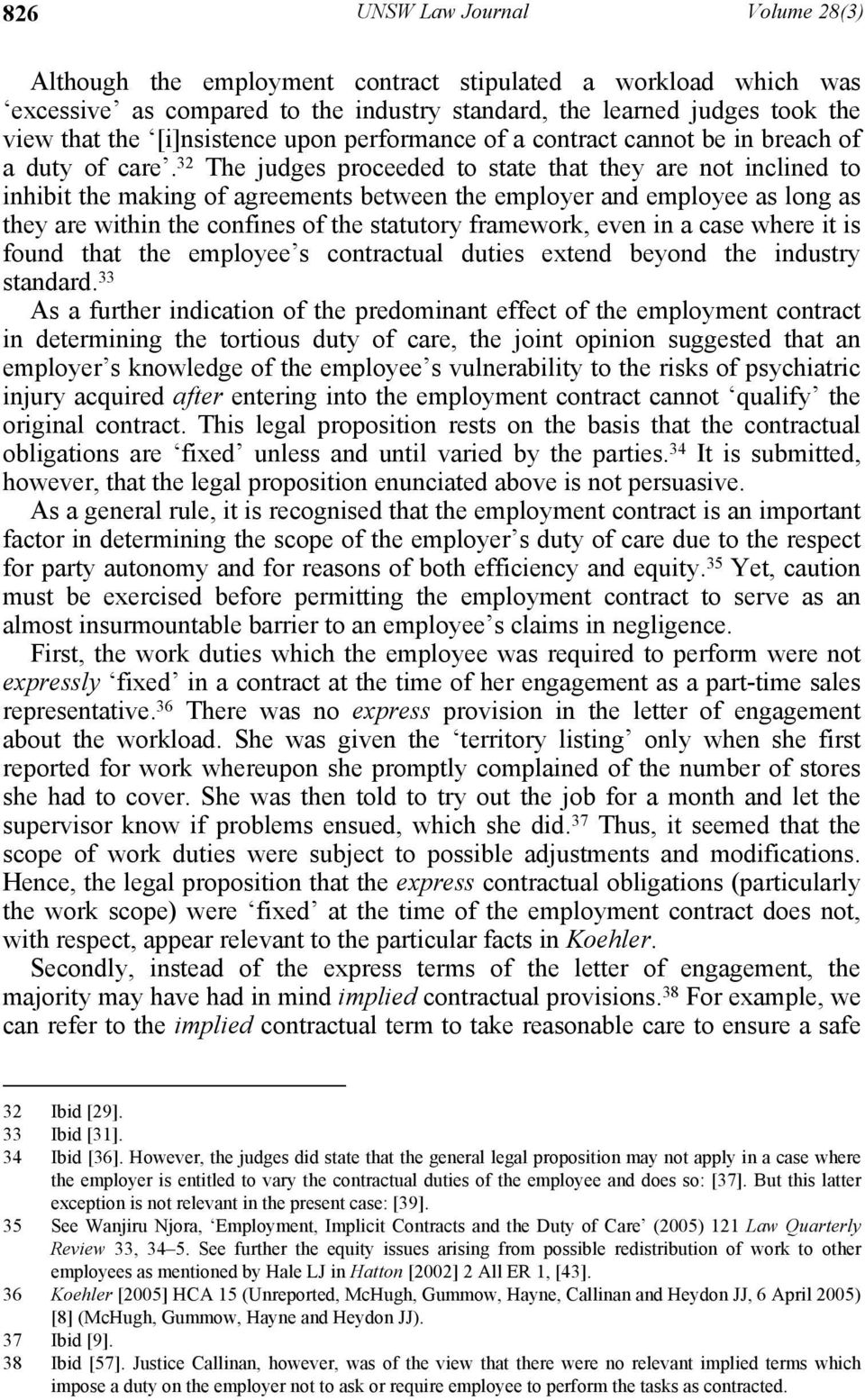 32 The judges proceeded to state that they are not inclined to inhibit the making of agreements between the employer and employee as long as they are within the confines of the statutory framework,
