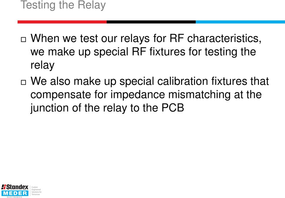 the relay We also make up special calibration fixtures that