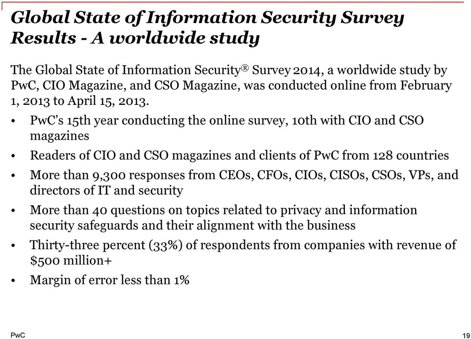 s 15th year conducting the online survey, 10th with CIO and CSO magazines Readers of CIO and CSO magazines and clients of from 128 countries More than 9,300 responses from CEOs,