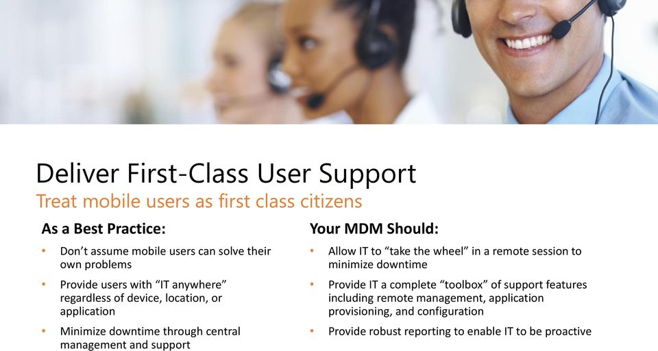 management and support Your MDM Should: Allow IT to take the wheel in a remote session to minimize downtime Provide IT a complete