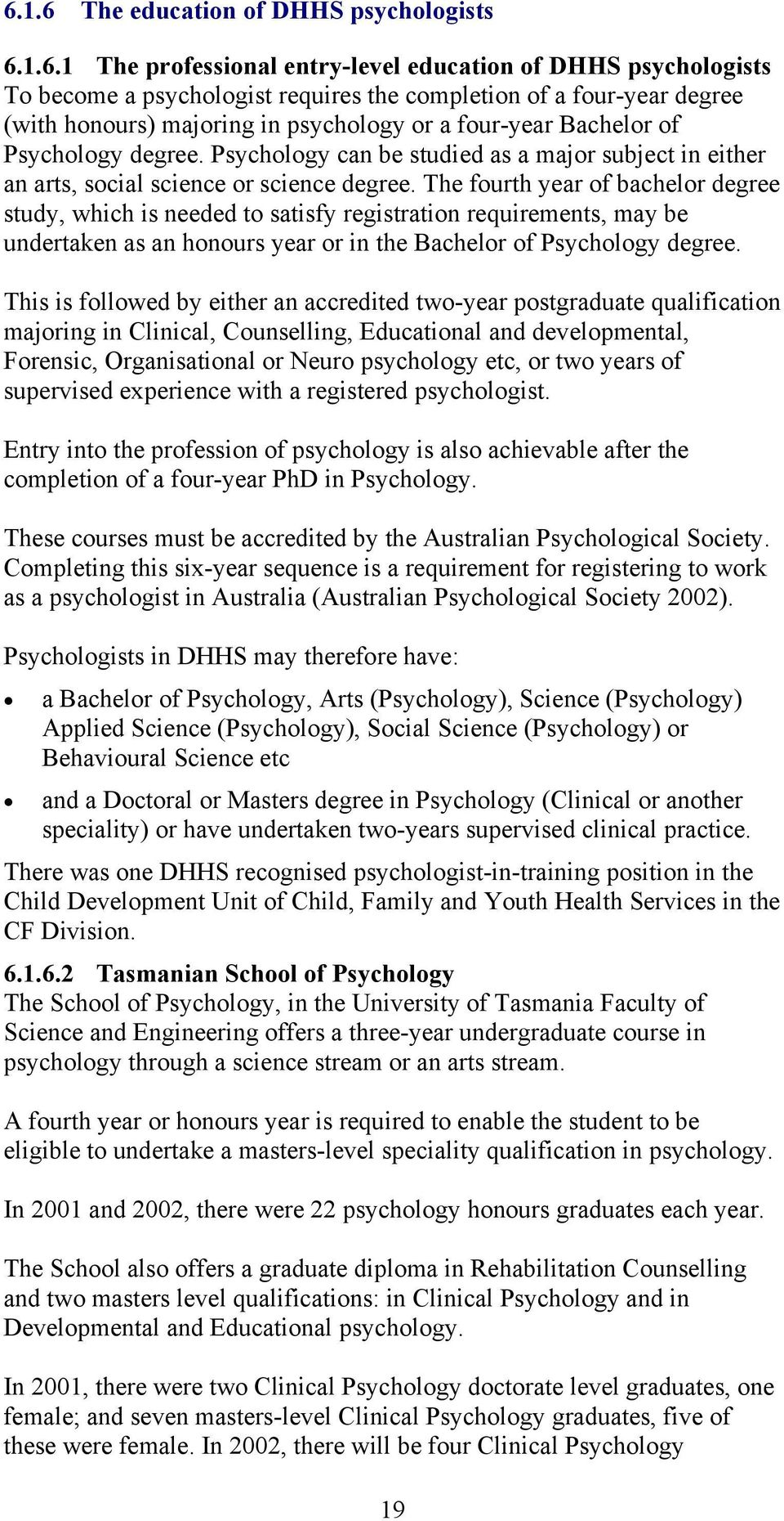 The fourth year of bachelor degree study, which is needed to satisfy registration requirements, may be undertaken as an honours year or in the Bachelor of Psychology degree.