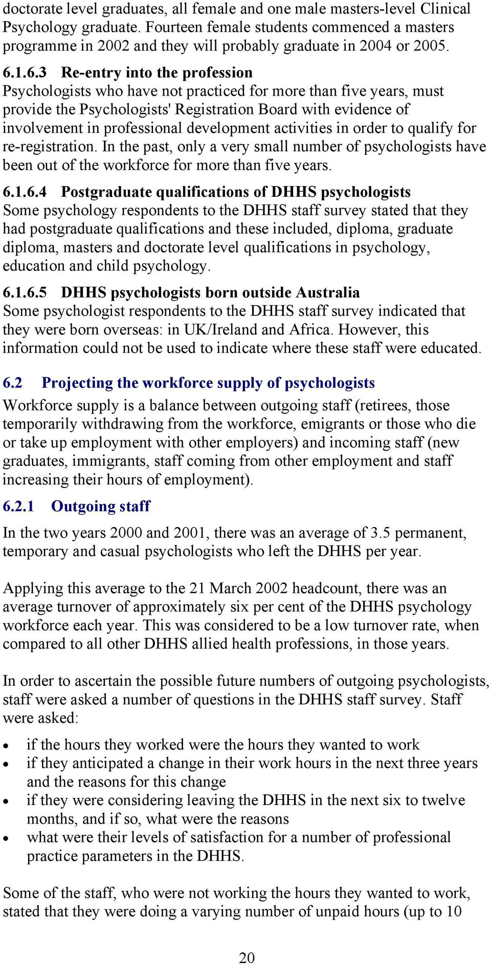1.6.3 Re-entry into the profession Psychologists who have not practiced for more than five years, must provide the Psychologists' Registration Board with evidence of involvement in professional