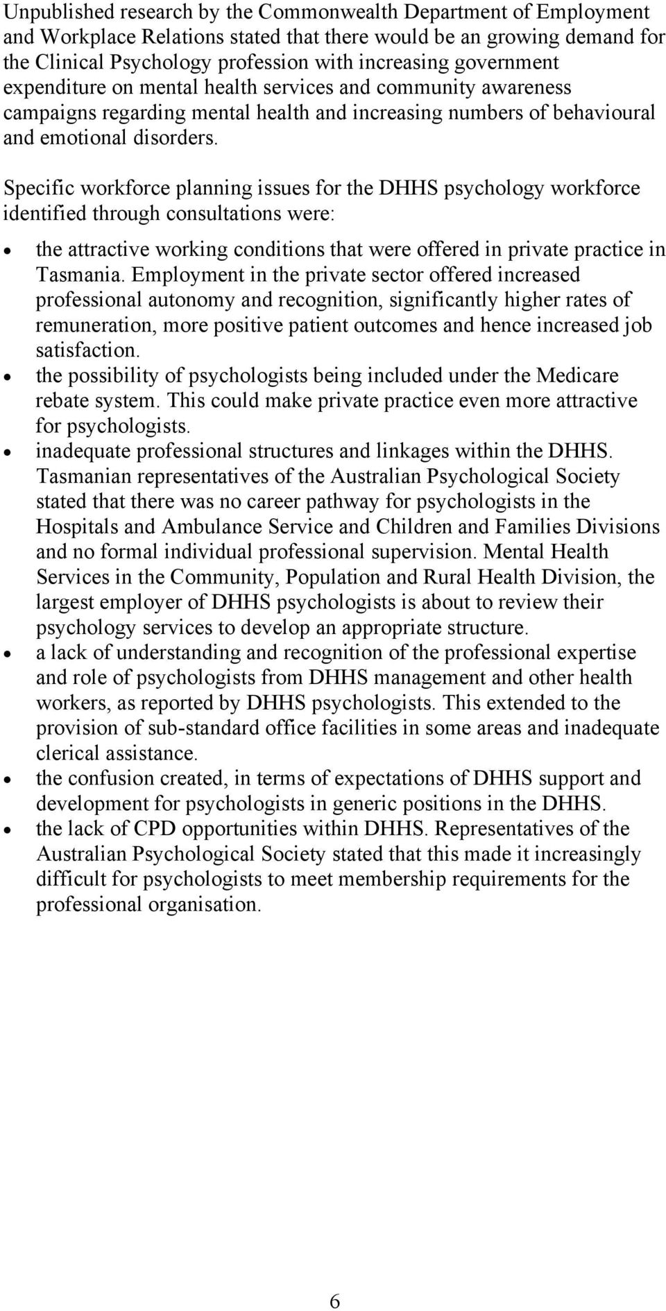 Specific workforce planning issues for the DHHS psychology workforce identified through consultations were: the attractive working conditions that were offered in private practice in Tasmania.