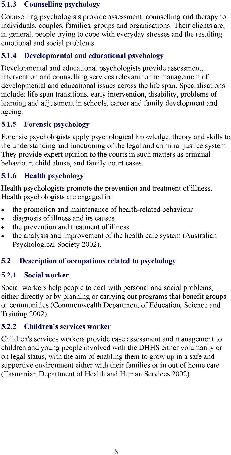 4 Developmental and educational psychology Developmental and educational psychologists provide assessment, intervention and counselling services relevant to the management of developmental and