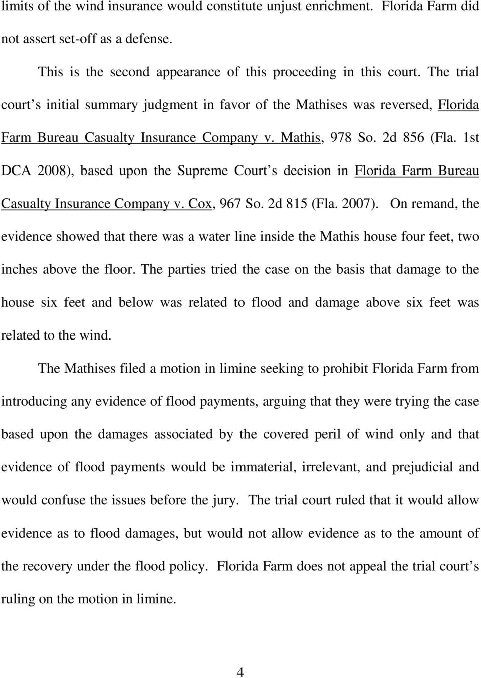 1st DCA 2008), based upon the Supreme Court s decision in Florida Farm Bureau Casualty Insurance Company v. Cox, 967 So. 2d 815 (Fla. 2007).