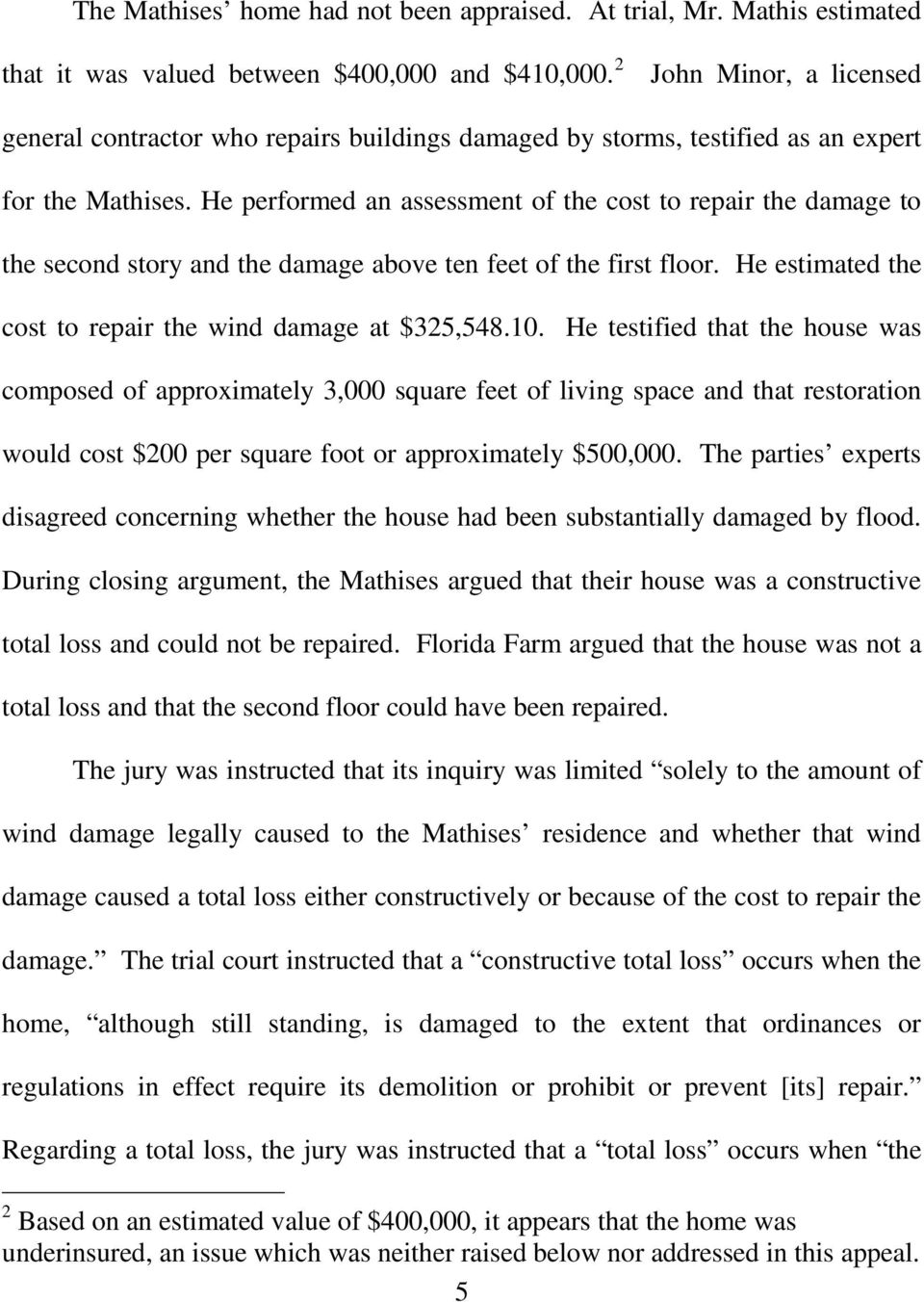 He performed an assessment of the cost to repair the damage to the second story and the damage above ten feet of the first floor. He estimated the cost to repair the wind damage at $325,548.10.