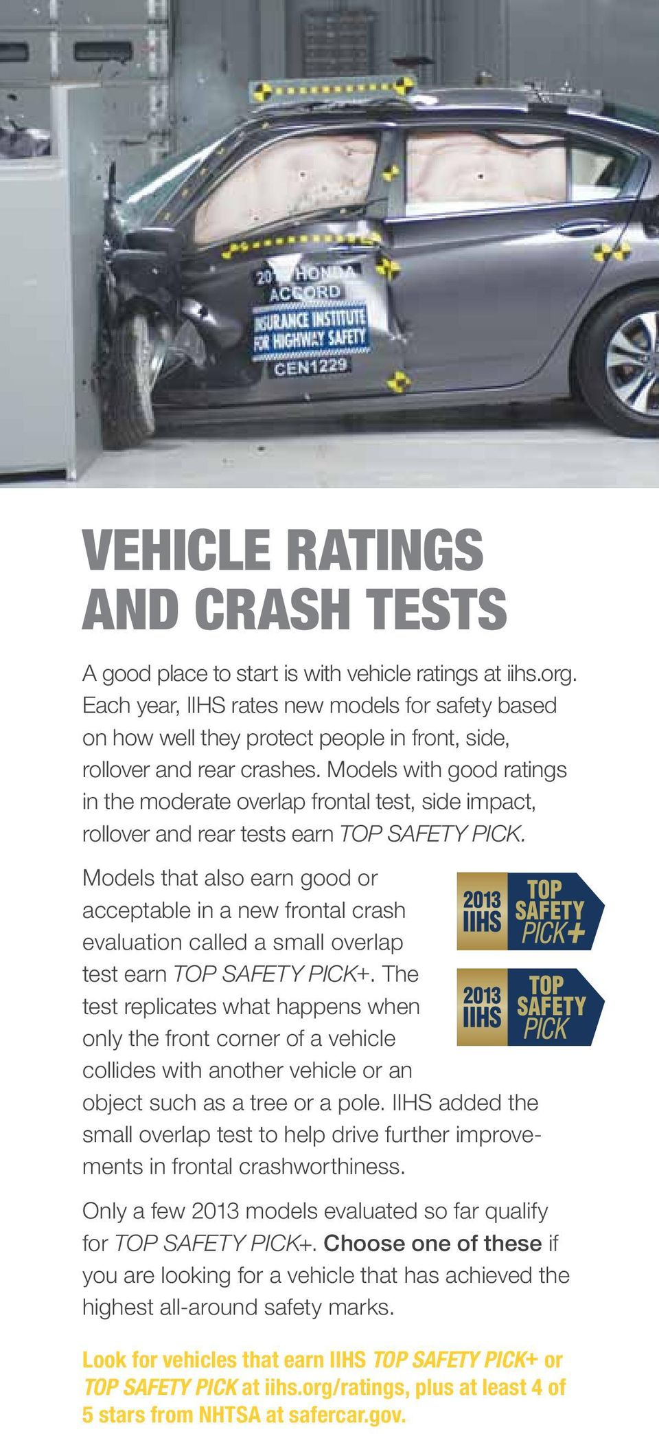 Models with good ratings in the moderate overlap frontal test, side impact, rollover and rear tests earn TOP SAFETY PICK.