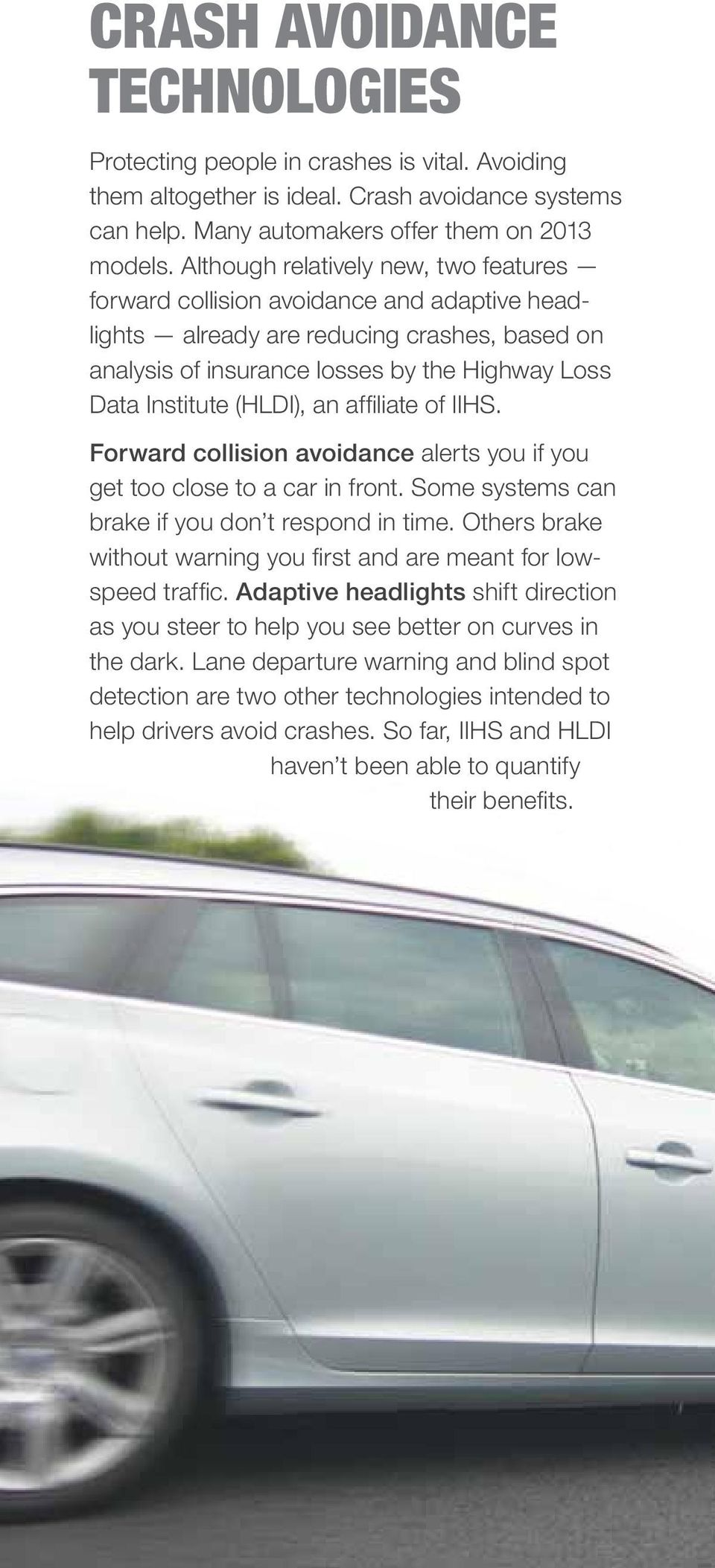 (HLDI), an affiliate of IIHS. Forward collision avoidance alerts you if you get too close to a car in front. Some systems can brake if you don t respond in time.