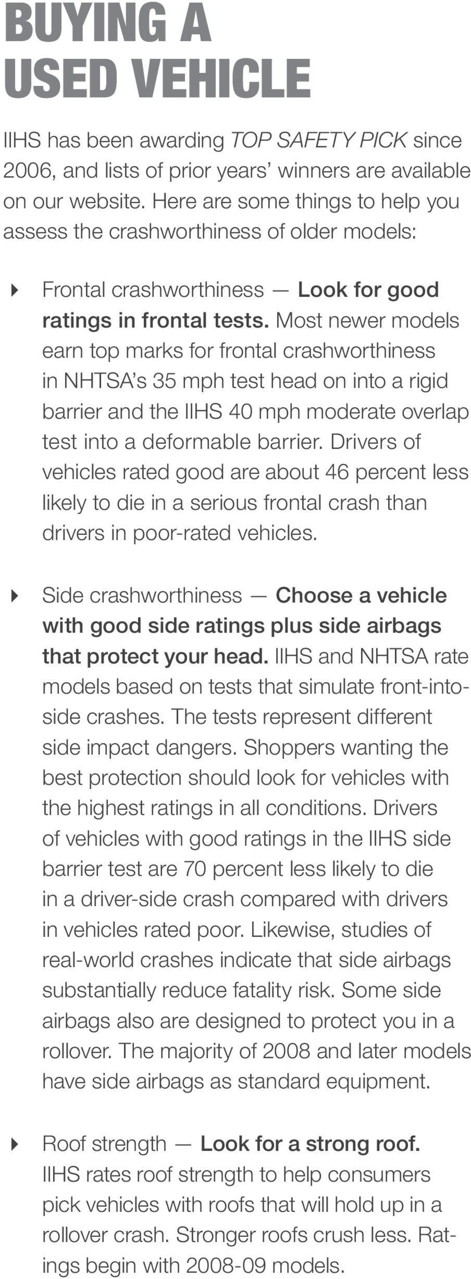 Most newer models earn top marks for frontal crashworthiness in NHTSA s 35 mph test head on into a rigid barrier and the IIHS 40 mph moderate overlap test into a deformable barrier.