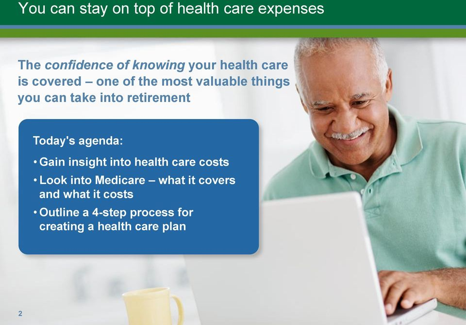 retirement Today's agenda: Gain insight into health care costs Look into